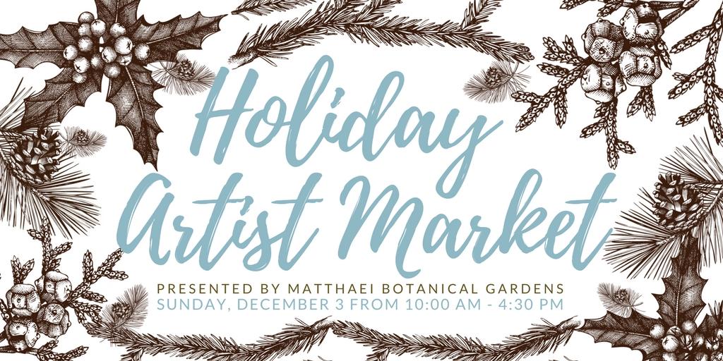 Calling All Artists: Apply for the Holiday Artist Market at Matthaei Botanical Gardens
